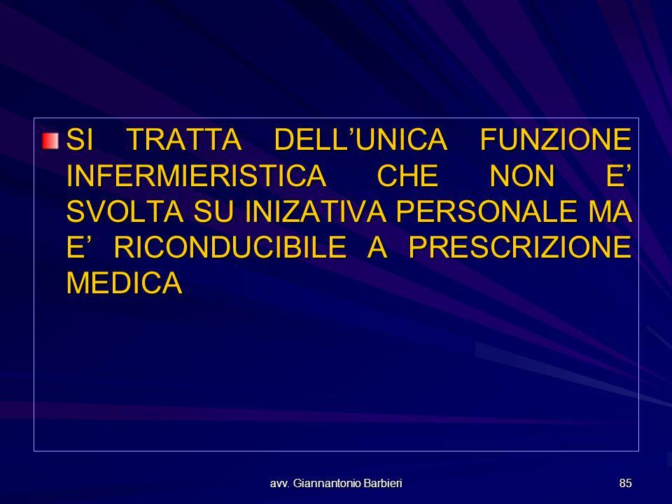 avv. Giannantonio Barbieri 85 SI TRATTA DELL'UNICA FUNZIONE INFERMIERISTICA CHE NON E' SVOLTA SU INIZATIVA PERSONALE MA E' RICONDUCIBILE A PRESCRIZION