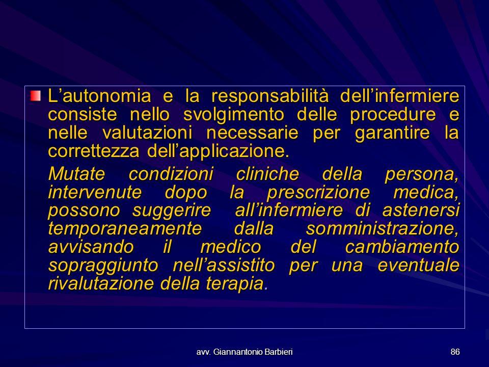 avv. Giannantonio Barbieri 86 L'autonomia e la responsabilità dell'infermiere consiste nello svolgimento delle procedure e nelle valutazioni necessari