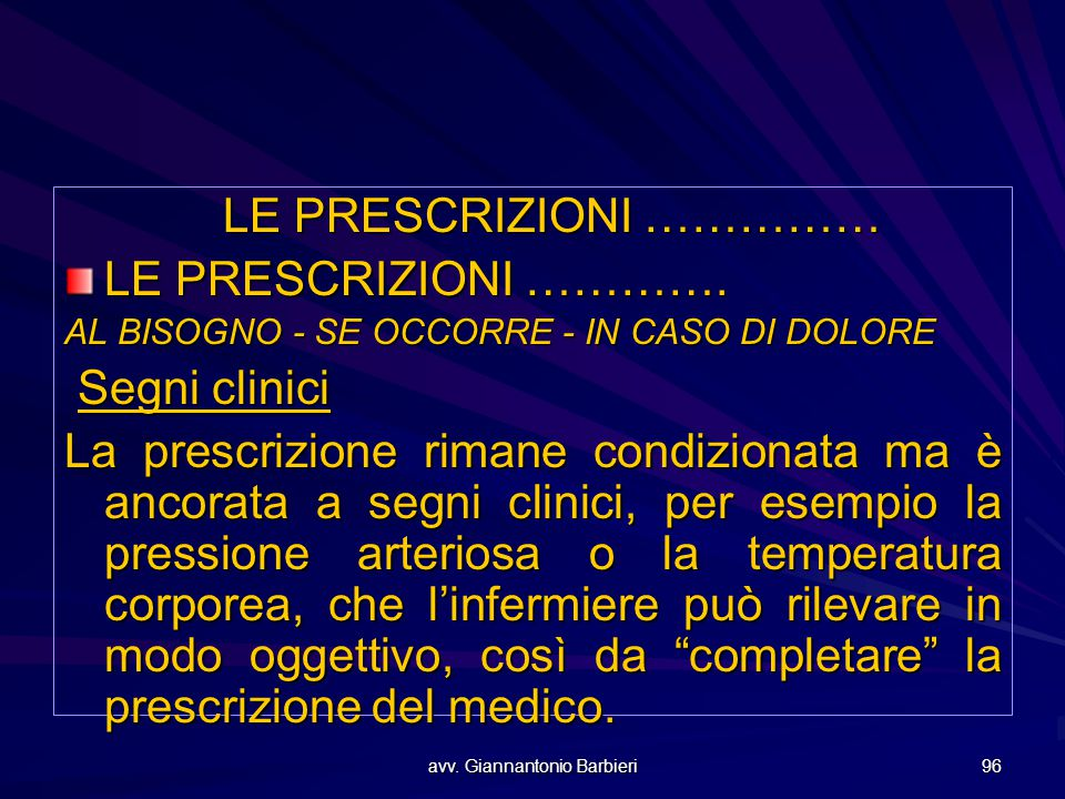 avv. Giannantonio Barbieri 96 LE PRESCRIZIONI …………… LE PRESCRIZIONI …………. AL BISOGNO - SE OCCORRE - IN CASO DI DOLORE Segni clinici Segni clinici La p