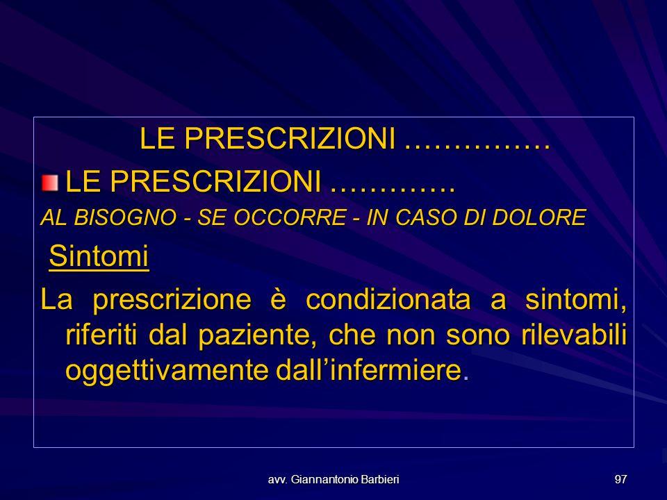 avv. Giannantonio Barbieri 97 LE PRESCRIZIONI …………… LE PRESCRIZIONI …………. AL BISOGNO - SE OCCORRE - IN CASO DI DOLORE Sintomi Sintomi La prescrizione