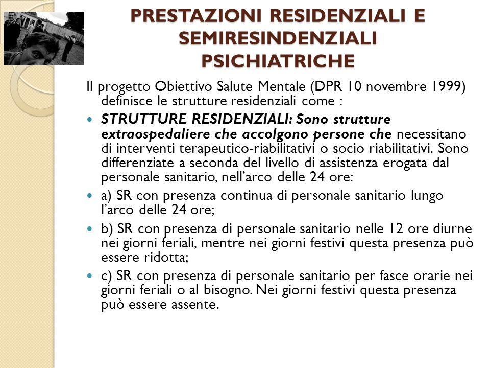 PRESTAZIONI RESIDENZIALI E SEMIRESINDENZIALI PSICHIATRICHE Il progetto Obiettivo Salute Mentale (DPR 10 novembre 1999) definisce le strutture residenz