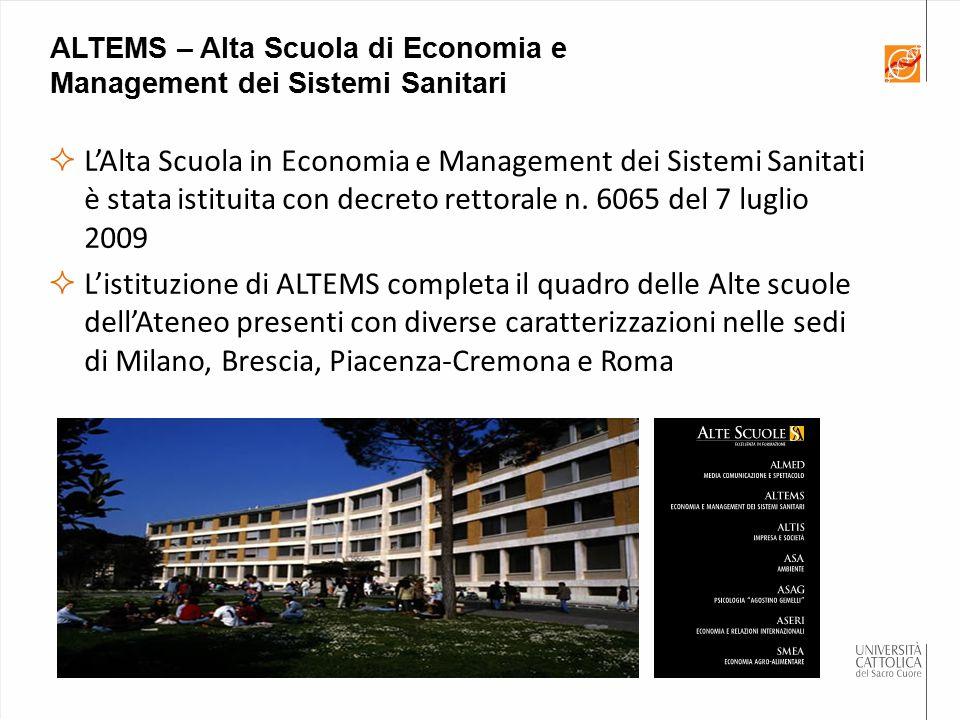 ALTEMS – Alta Scuola di Economia e Management dei Sistemi Sanitari  L'Alta Scuola in Economia e Management dei Sistemi Sanitati è stata istituita con