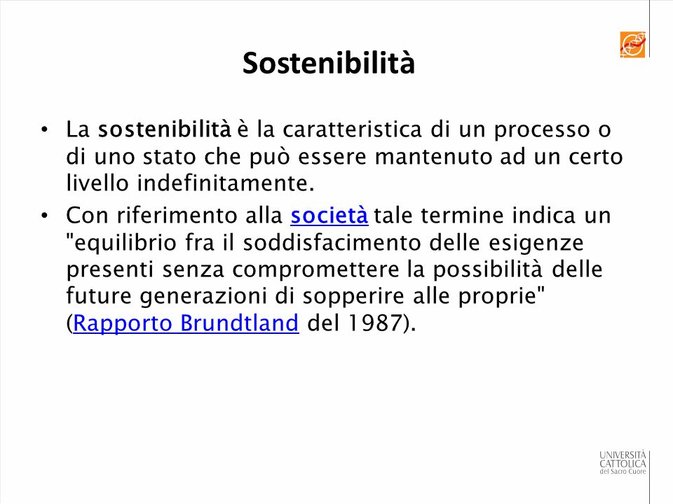 La sostenibilità è la caratteristica di un processo o di uno stato che può essere mantenuto ad un certo livello indefinitamente. Con riferimento alla