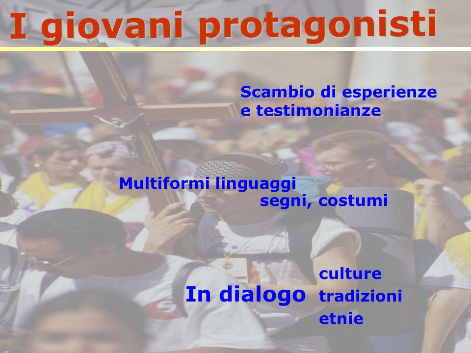 I giovani protagonisti Scambio di esperienze e testimonianze Multiformi linguaggi segni, costumi In dialogo culture tradizioni etnie
