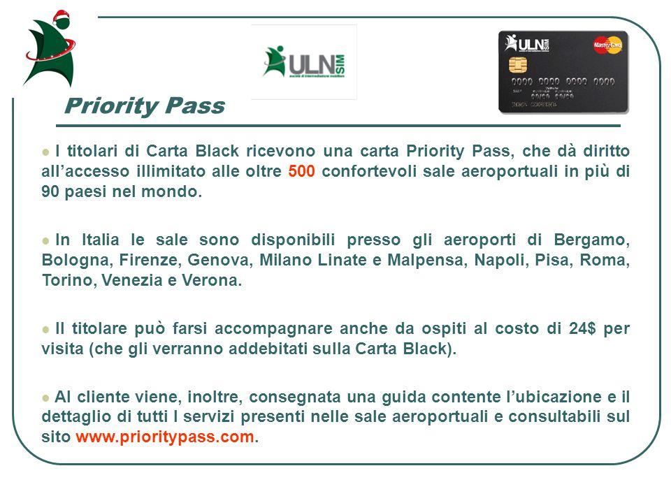 Priority Pass I titolari di Carta Black ricevono una carta Priority Pass, che dà diritto all'accesso illimitato alle oltre 500 confortevoli sale aeroportuali in più di 90 paesi nel mondo.