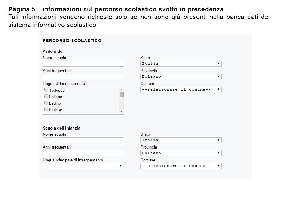 Pagina 5 – informazioni sul percorso scolastico svolto in precedenza Tali informazioni vengono richieste solo se non sono già presenti nella banca dati del sistema informativo scolastico