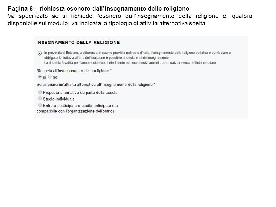 Pagina 8 – richiesta esonero dall'insegnamento delle religione Va specificato se si richiede l'esonero dall'insegnamento della religione e, qualora disponibile sul modulo, va indicata la tipologia di attività alternativa scelta.