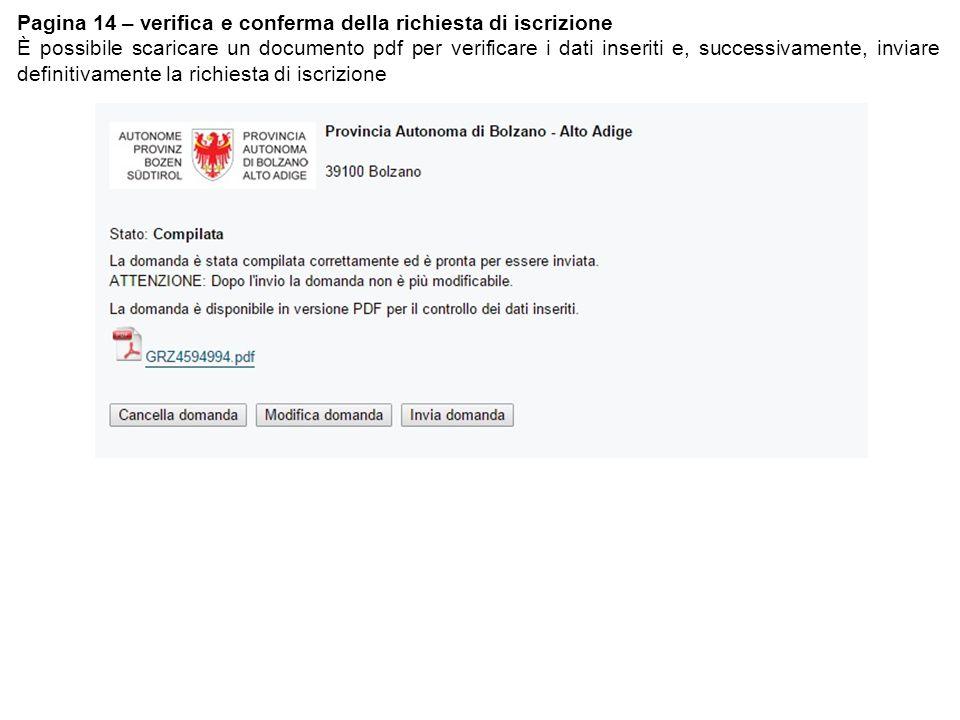 Pagina 14 – verifica e conferma della richiesta di iscrizione È possibile scaricare un documento pdf per verificare i dati inseriti e, successivamente, inviare definitivamente la richiesta di iscrizione