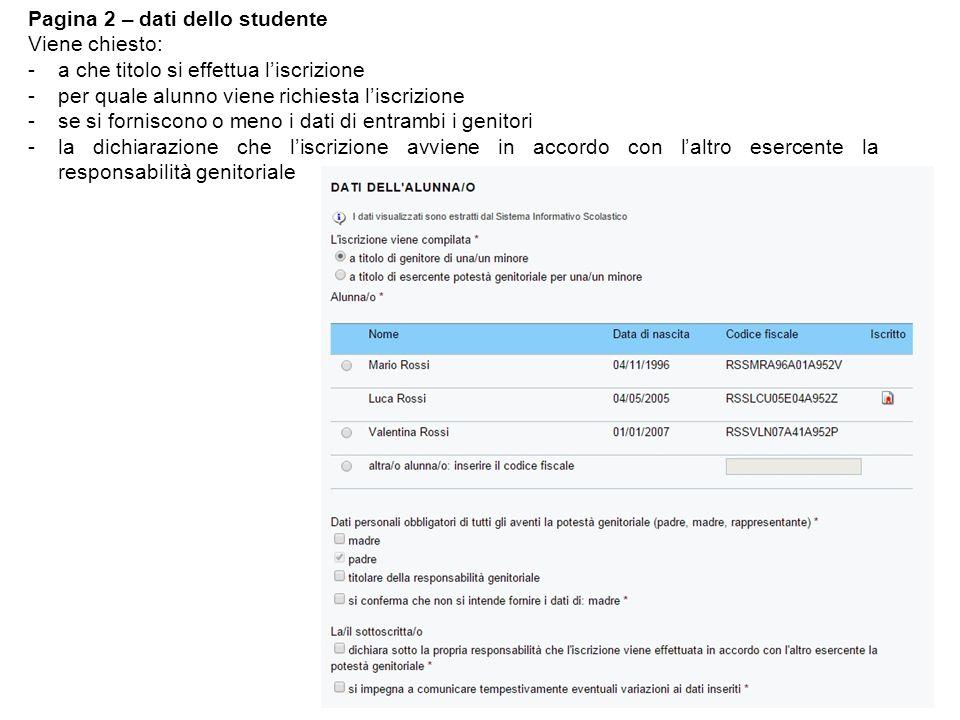 Pagina 2 – dati dello studente Viene chiesto: -a che titolo si effettua l'iscrizione -per quale alunno viene richiesta l'iscrizione -se si forniscono o meno i dati di entrambi i genitori -la dichiarazione che l'iscrizione avviene in accordo con l'altro esercente la responsabilità genitoriale