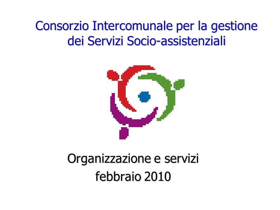 Consorzio Intercomunale per la gestione dei Servizi Socio-assistenziali Organizzazione e servizi febbraio 2010