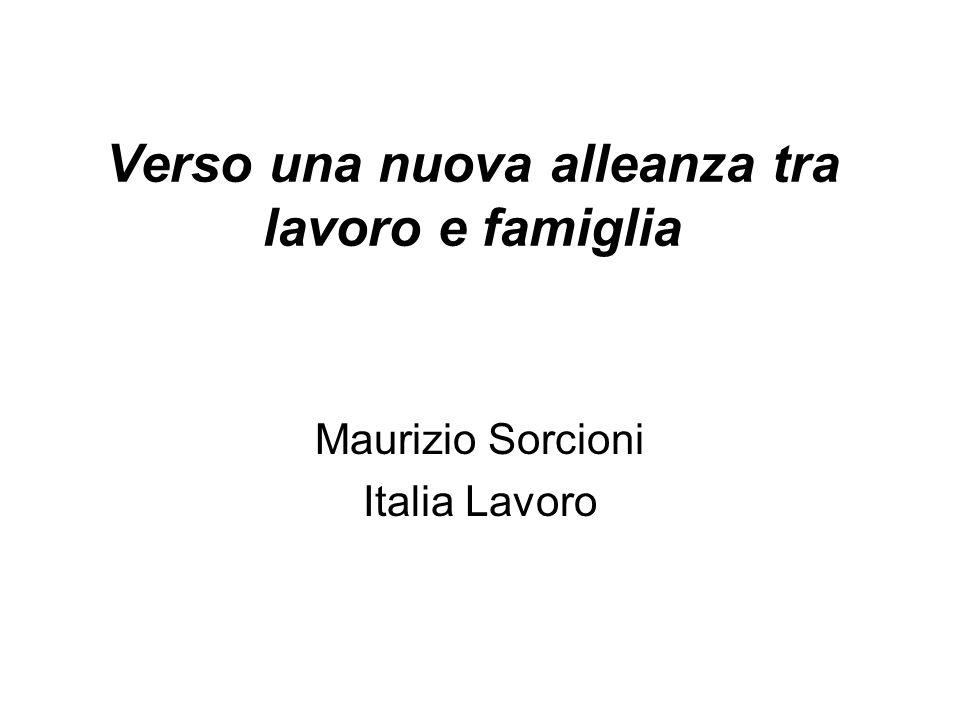 Verso una nuova alleanza tra lavoro e famiglia Maurizio Sorcioni Italia Lavoro