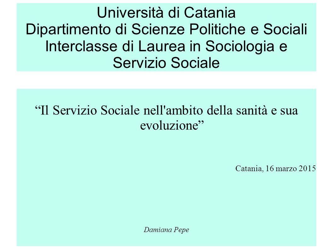 """1 Università di Catania Dipartimento di Scienze Politiche e Sociali Interclasse di Laurea in Sociologia e Servizio Sociale """"Il Servizio Sociale nell'a"""