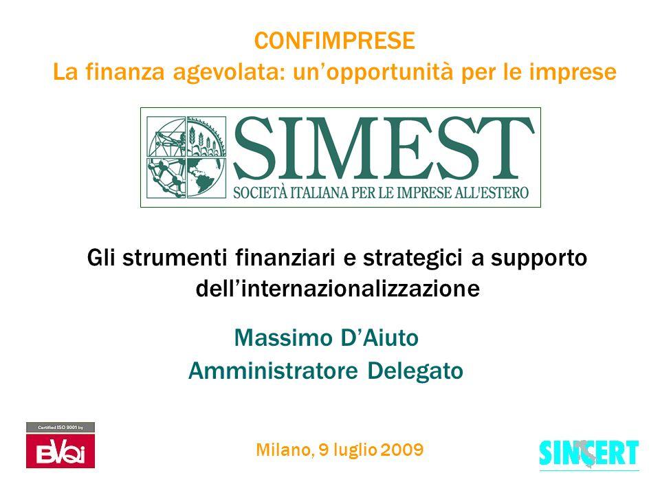 CONFIMPRESE La finanza agevolata: un'opportunità per le imprese Massimo D'Aiuto Amministratore Delegato Milano, 9 luglio 2009 Gli strumenti finanziari e strategici a supporto dell'internazionalizzazione