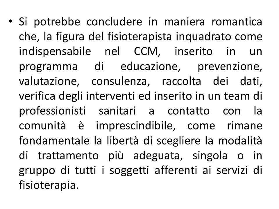 Si potrebbe concludere in maniera romantica che, la figura del fisioterapista inquadrato come indispensabile nel CCM, inserito in un programma di educ