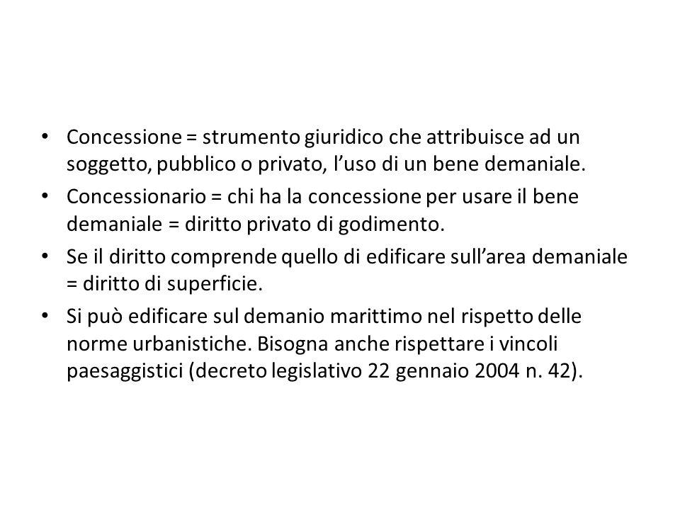 Concessione = strumento giuridico che attribuisce ad un soggetto, pubblico o privato, l'uso di un bene demaniale.