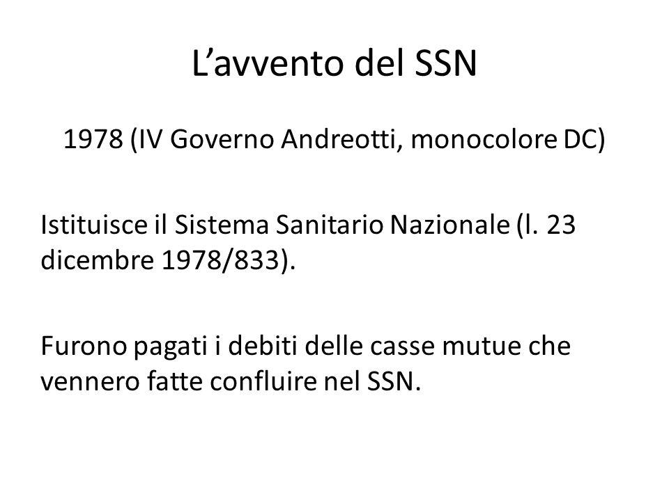 L'avvento del SSN 1978 (IV Governo Andreotti, monocolore DC) Istituisce il Sistema Sanitario Nazionale (l. 23 dicembre 1978/833). Furono pagati i debi