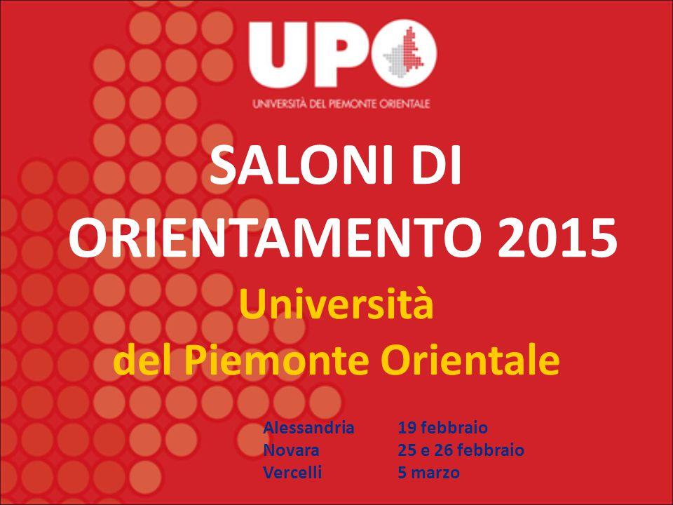 SALONI DI ORIENTAMENTO 2015 Università del Piemonte Orientale Alessandria19 febbraio Novara25 e 26 febbraio Vercelli5 marzo