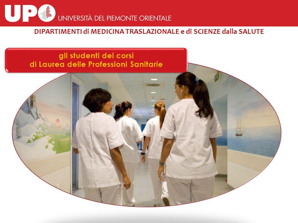 gli studenti dei corsi di Laurea delle Professioni Sanitarie DIPARTIMENTI di MEDICINA TRASLAZIONALE e di SCIENZE dalla SALUTE