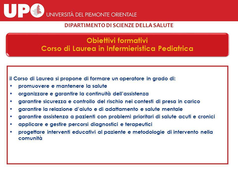 DIPARTIMENTO DI SCIENZE DELLA SALUTE Obiettivi formativi Corso di Laurea in Infermieristica Pediatrica il Corso di Laurea si propone di formare un ope