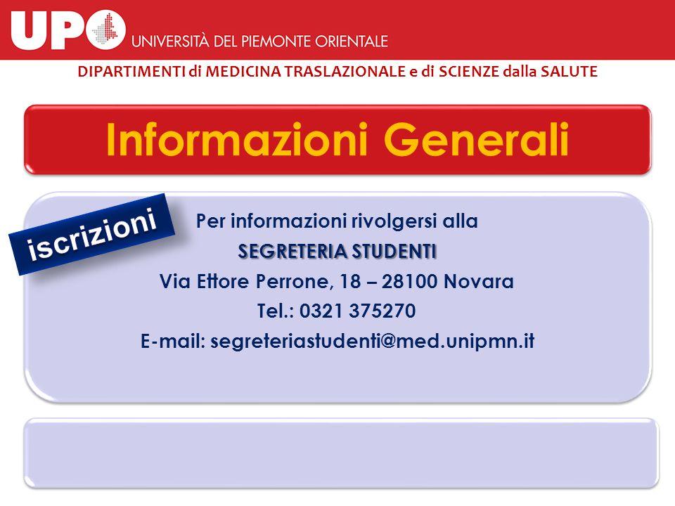 Informazioni Generali Per informazioni rivolgersi alla SEGRETERIA STUDENTI Via Ettore Perrone, 18 – 28100 Novara Tel.: 0321 375270 E-mail: segreterias