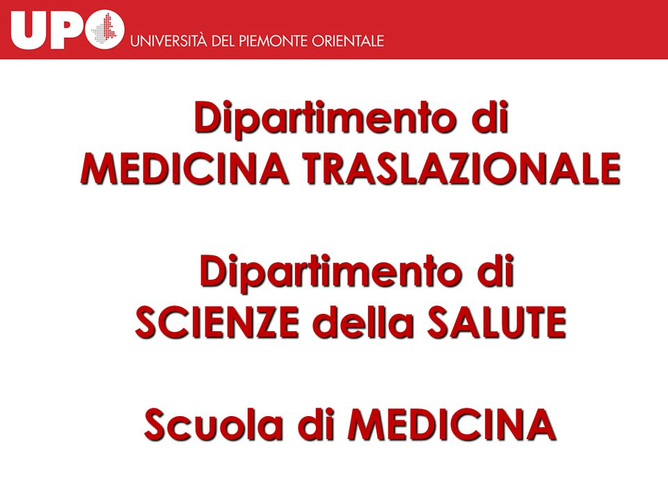 Dipartimento di MEDICINA TRASLAZIONALE Dipartimento di SCIENZE della SALUTE Scuola di MEDICINA