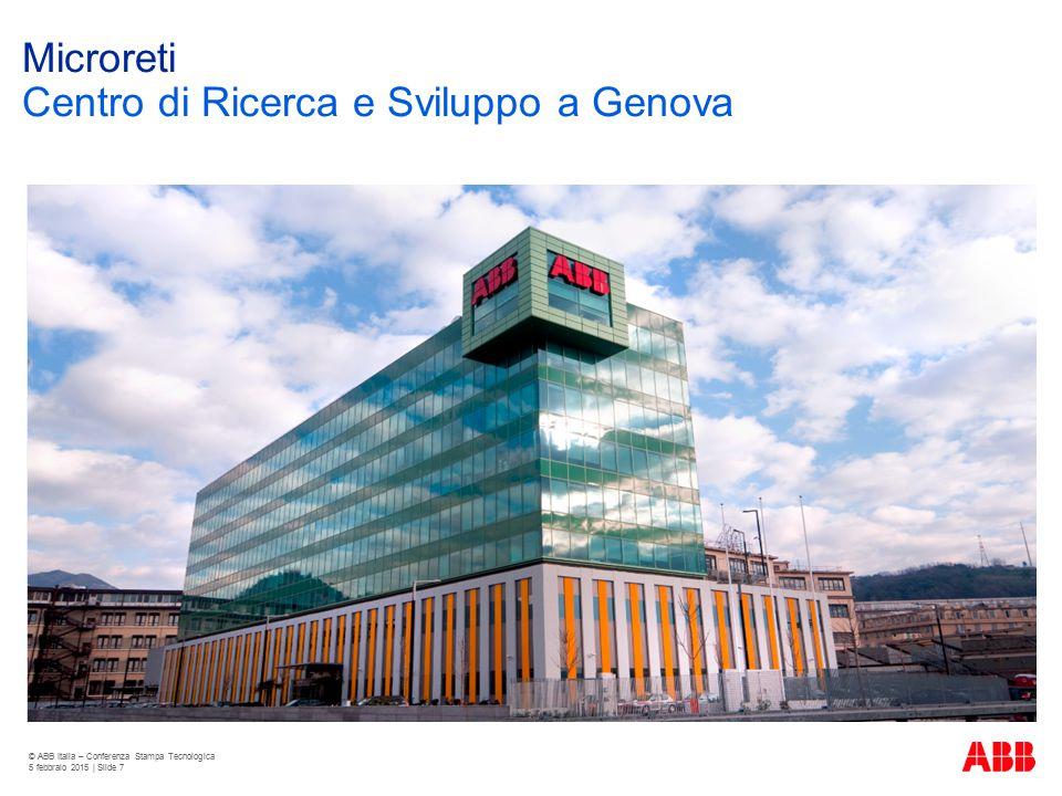 Microreti Centro di Ricerca e Sviluppo a Genova © ABB Italia – Conferenza Stampa Tecnologica 5 febbraio 2015 | Slide 7