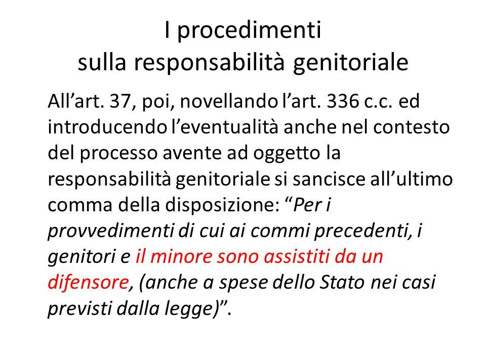 I procedimenti sulla responsabilità genitoriale All'art. 37, poi, novellando l'art. 336 c.c. ed introducendo l'eventualità anche nel contesto del proc