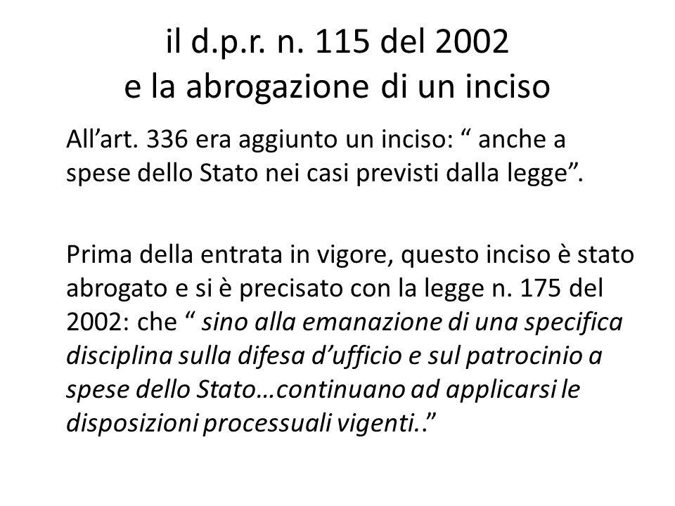 """il d.p.r. n. 115 del 2002 e la abrogazione di un inciso All'art. 336 era aggiunto un inciso: """" anche a spese dello Stato nei casi previsti dalla legge"""