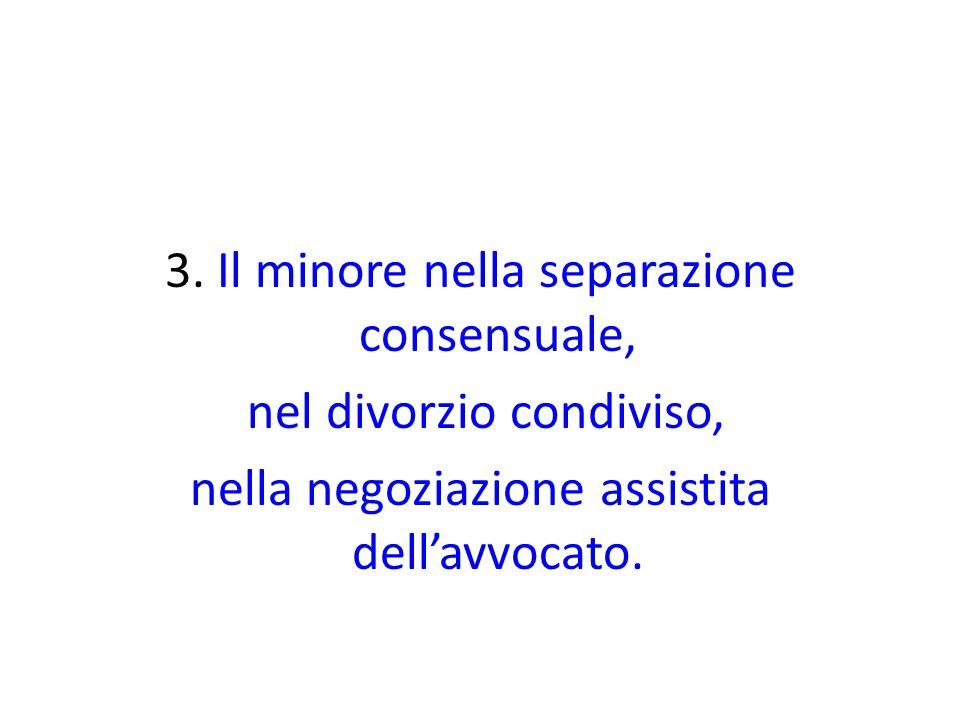 3. Il minore nella separazione consensuale, nel divorzio condiviso, nella negoziazione assistita dell'avvocato.