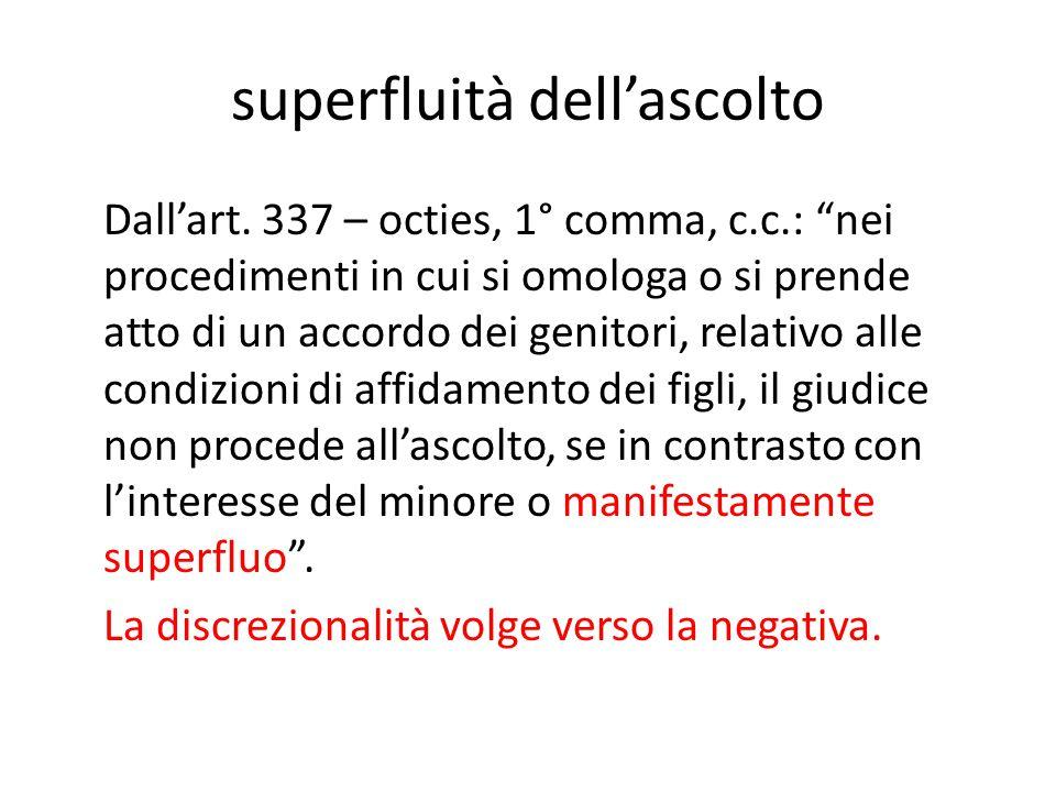 """superfluità dell'ascolto Dall'art. 337 – octies, 1° comma, c.c.: """"nei procedimenti in cui si omologa o si prende atto di un accordo dei genitori, rela"""