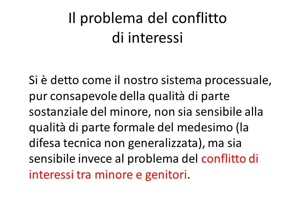 Il problema del conflitto di interessi Si è detto come il nostro sistema processuale, pur consapevole della qualità di parte sostanziale del minore, n