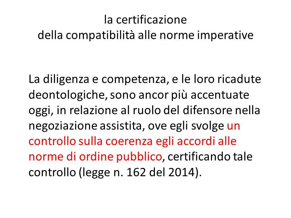 la certificazione della compatibilità alle norme imperative La diligenza e competenza, e le loro ricadute deontologiche, sono ancor più accentuate ogg