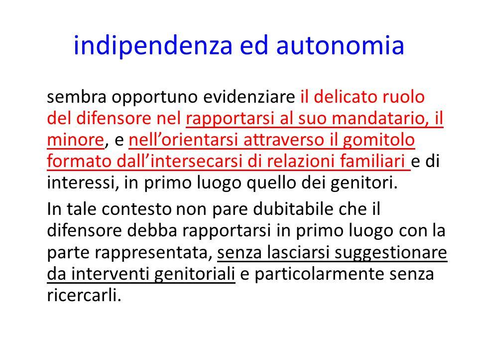indipendenza ed autonomia sembra opportuno evidenziare il delicato ruolo del difensore nel rapportarsi al suo mandatario, il minore, e nell'orientarsi