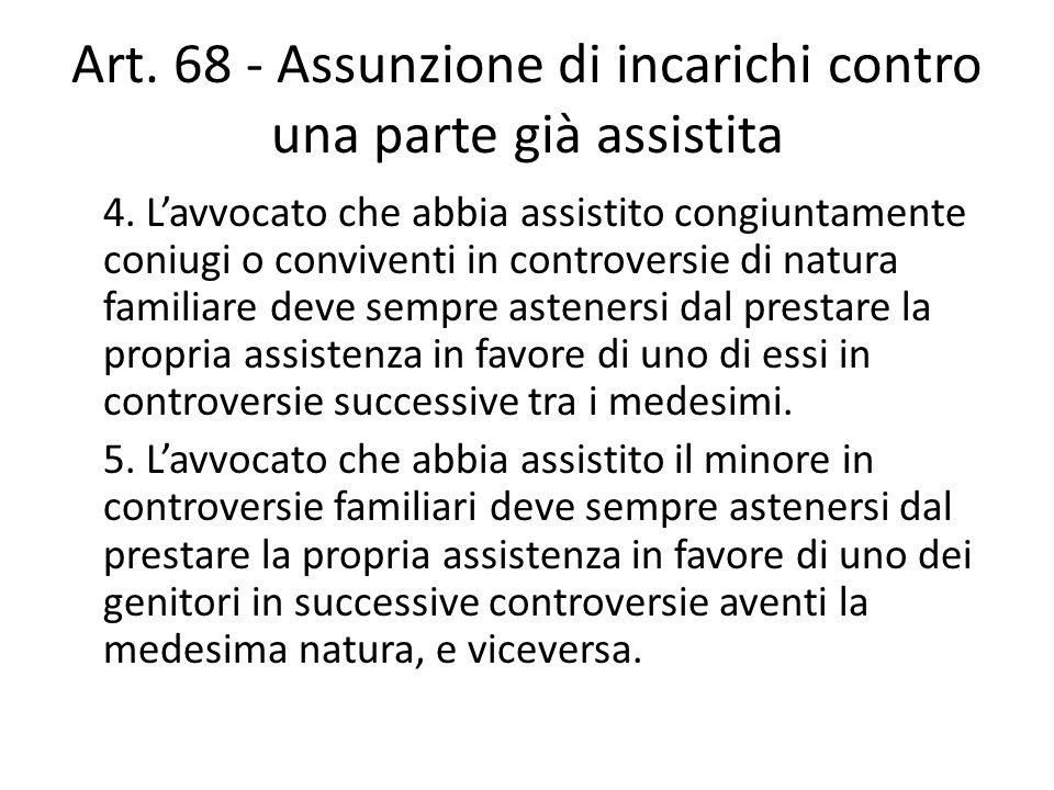 Art. 68 - Assunzione di incarichi contro una parte già assistita 4. L'avvocato che abbia assistito congiuntamente coniugi o conviventi in controversie