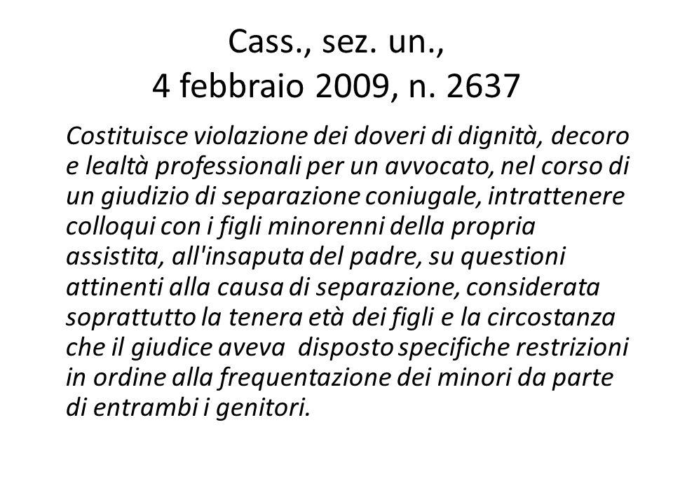 Cass., sez. un., 4 febbraio 2009, n. 2637 Costituisce violazione dei doveri di dignità, decoro e lealtà professionali per un avvocato, nel corso di un