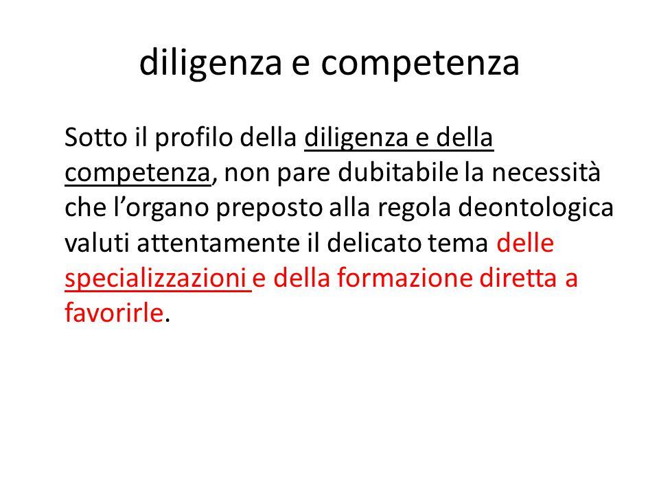 diligenza e competenza Sotto il profilo della diligenza e della competenza, non pare dubitabile la necessità che l'organo preposto alla regola deontol
