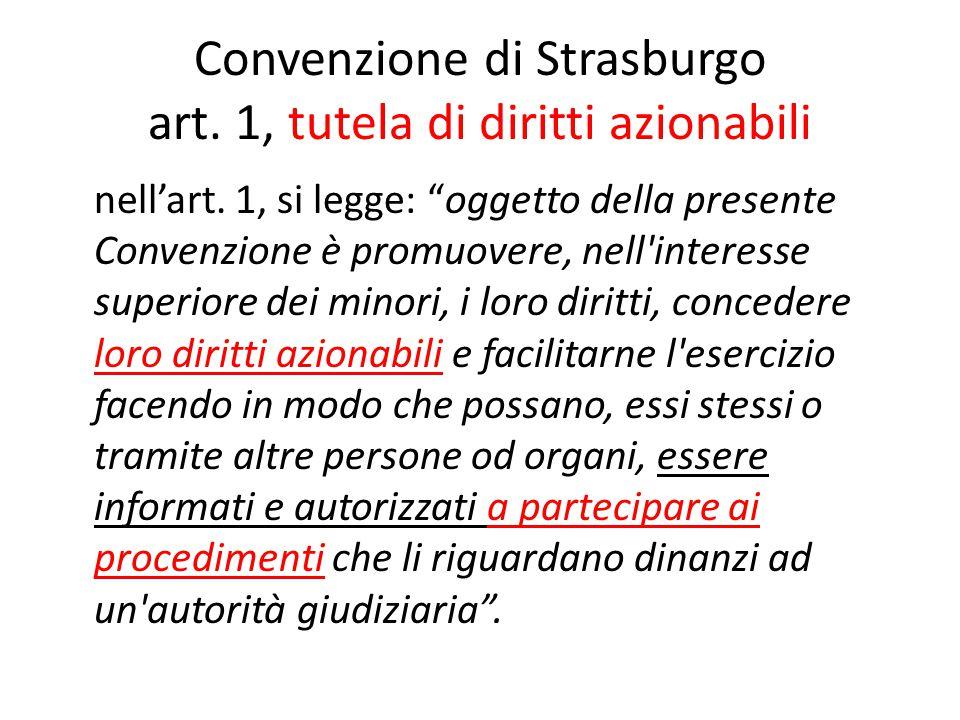 """Convenzione di Strasburgo art. 1, tutela di diritti azionabili nell'art. 1, si legge: """"oggetto della presente Convenzione è promuovere, nell'interesse"""