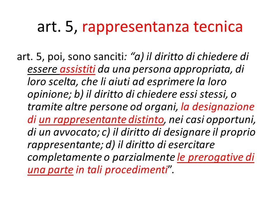 """art. 5, rappresentanza tecnica art. 5, poi, sono sanciti: """"a) il diritto di chiedere di essere assistiti da una persona appropriata, di loro scelta, c"""