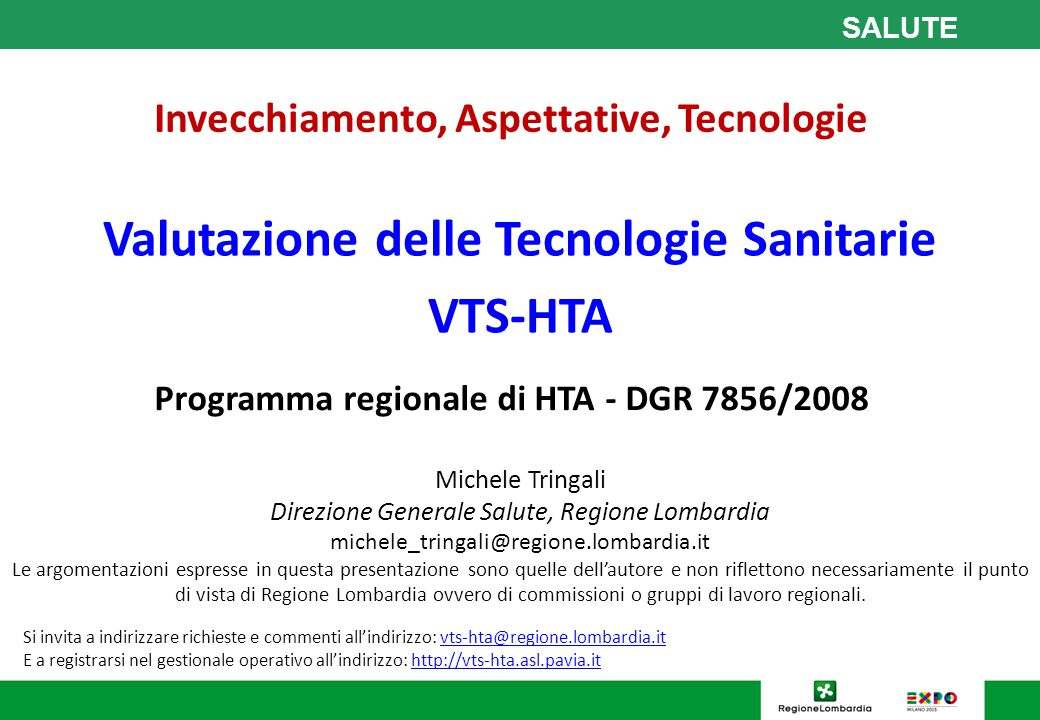 Valutazione delle Tecnologie Sanitarie VTS-HTA Michele Tringali Direzione Generale Salute, Regione Lombardia michele_tringali@regione.lombardia.it Le