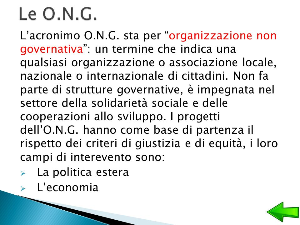 """L'acronimo O.N.G. sta per """"organizzazione non governativa"""": un termine che indica una qualsiasi organizzazione o associazione locale, nazionale o inte"""
