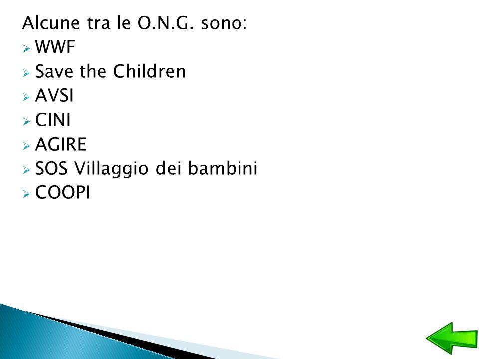 Alcune tra le O.N.G. sono:  WWF  Save the Children  AVSI  CINI  AGIRE  SOS Villaggio dei bambini  COOPI