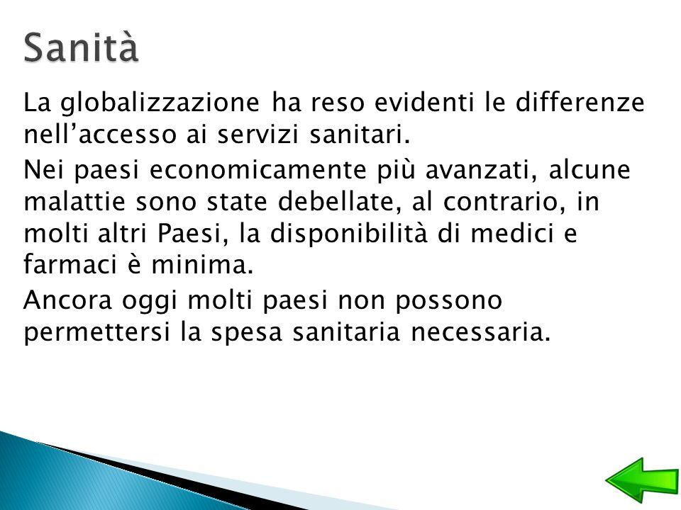 La globalizzazione ha reso evidenti le differenze nell'accesso ai servizi sanitari. Nei paesi economicamente più avanzati, alcune malattie sono state