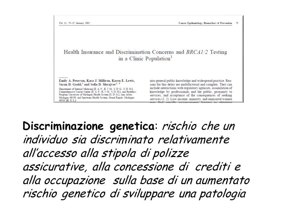 Discriminazione genetica: rischio che un individuo sia discriminato relativamente all'accesso alla stipola di polizze assicurative, alla concessione d