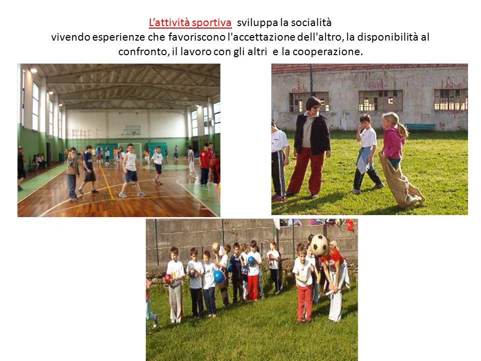 L'attività sportiva sviluppa la socialità vivendo esperienze che favoriscono l'accettazione dell'altro, la disponibilità al confronto, il lavoro con g