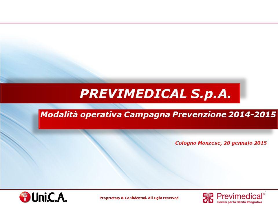 Proprietary & Confidential. All right reserved Modalità operativa Campagna Prevenzione 2014-2015 PREVIMEDICAL S.p.A. Cologno Monzese, 28 gennaio 2015