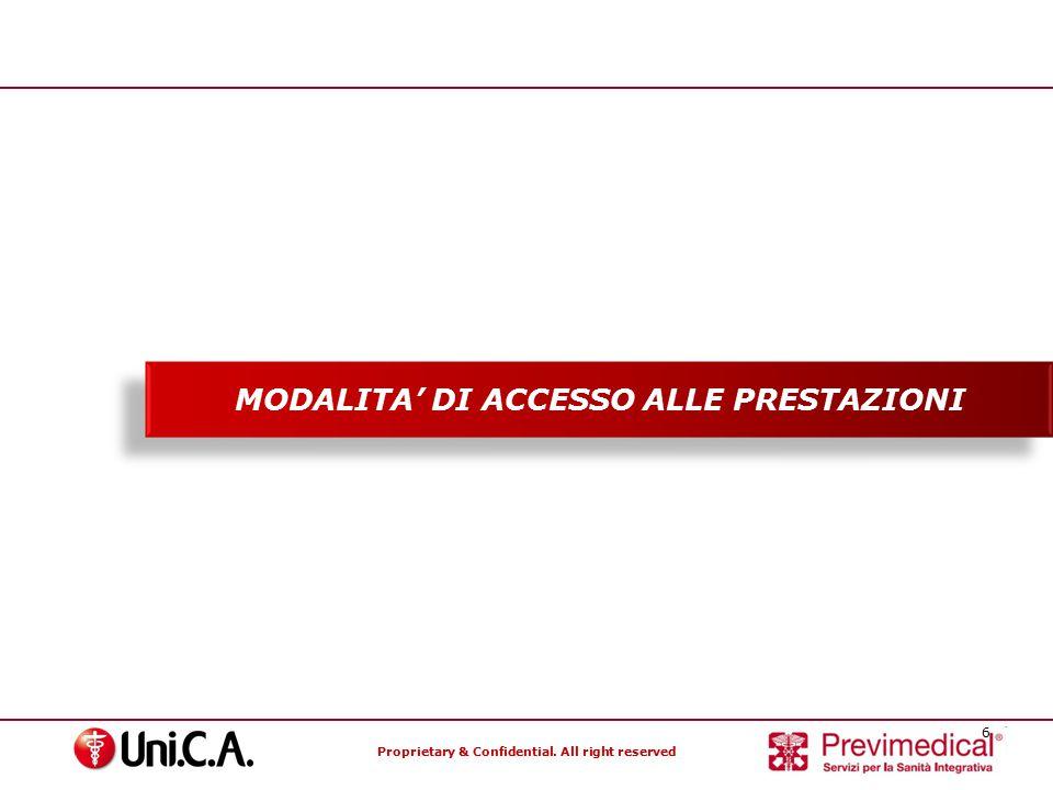 Proprietary & Confidential. All right reserved 6 Specialisti nella gestione dei Fondi Sanitari MODALITA' DI ACCESSO ALLE PRESTAZIONI