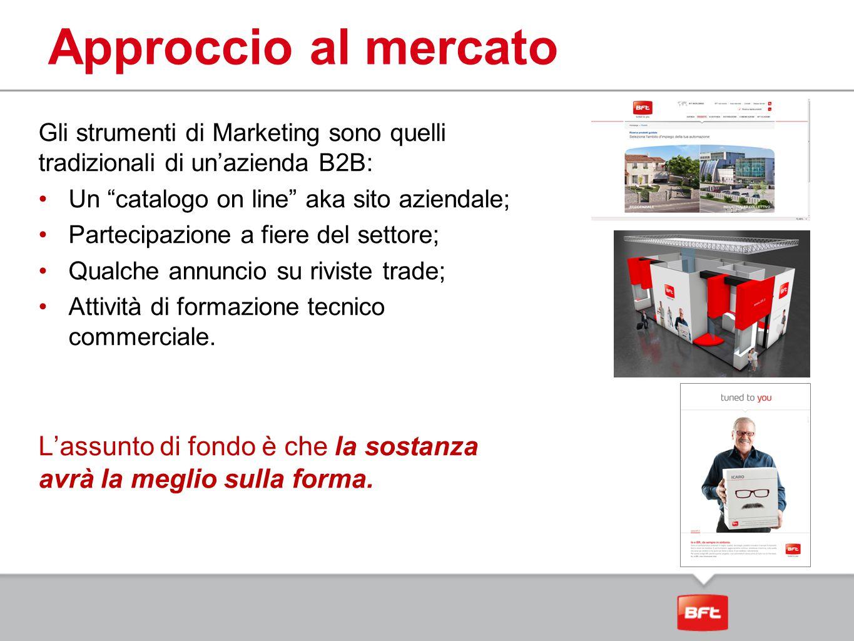 """Approccio al mercato Gli strumenti di Marketing sono quelli tradizionali di un'azienda B2B: Un """"catalogo on line"""" aka sito aziendale; Partecipazione a"""