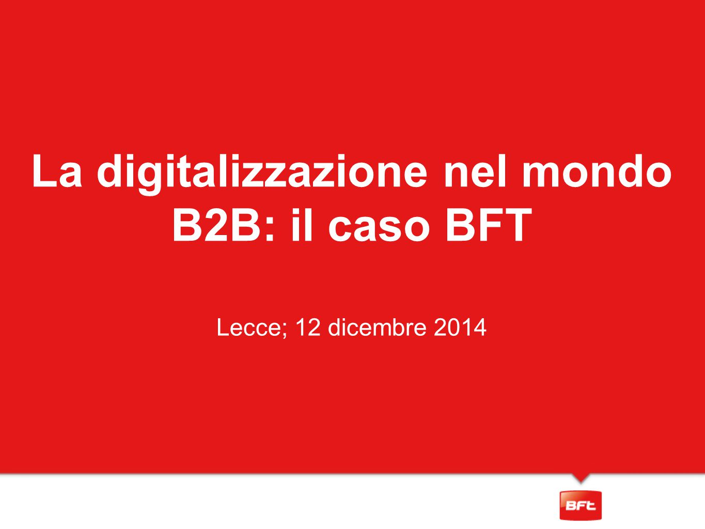 La digitalizzazione nel mondo B2B: il caso BFT Lecce; 12 dicembre 2014