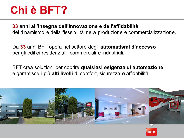 Chi è BFT? 33 anni all'insegna dell'innovazione e dell'affidabilità, del dinamismo e della flessibilità nella produzione e commercializzazione. Da 33