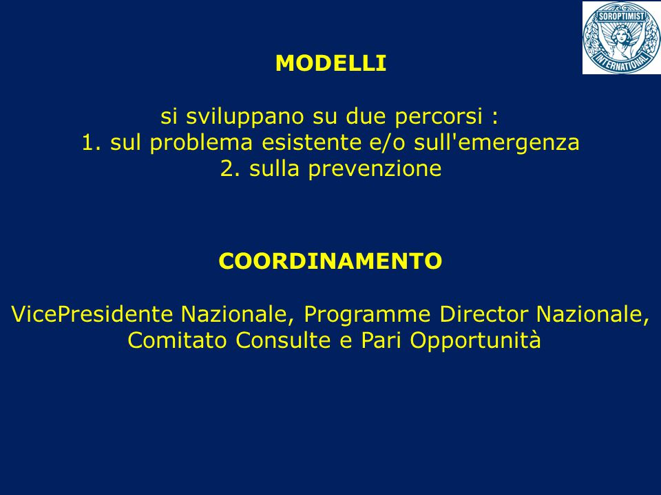 MODELLI si sviluppano su due percorsi : 1. sul problema esistente e/o sull emergenza 2.
